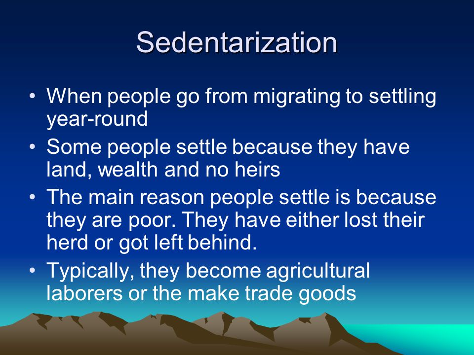Sedentarization When people go from migrating to settling year-round