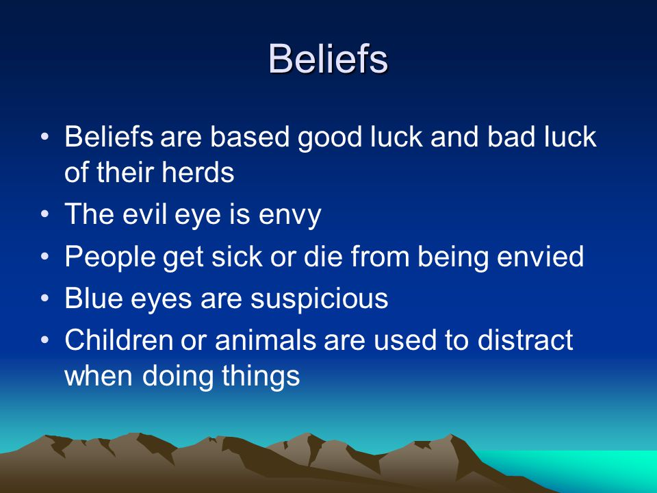 Beliefs Beliefs are based good luck and bad luck of their herds