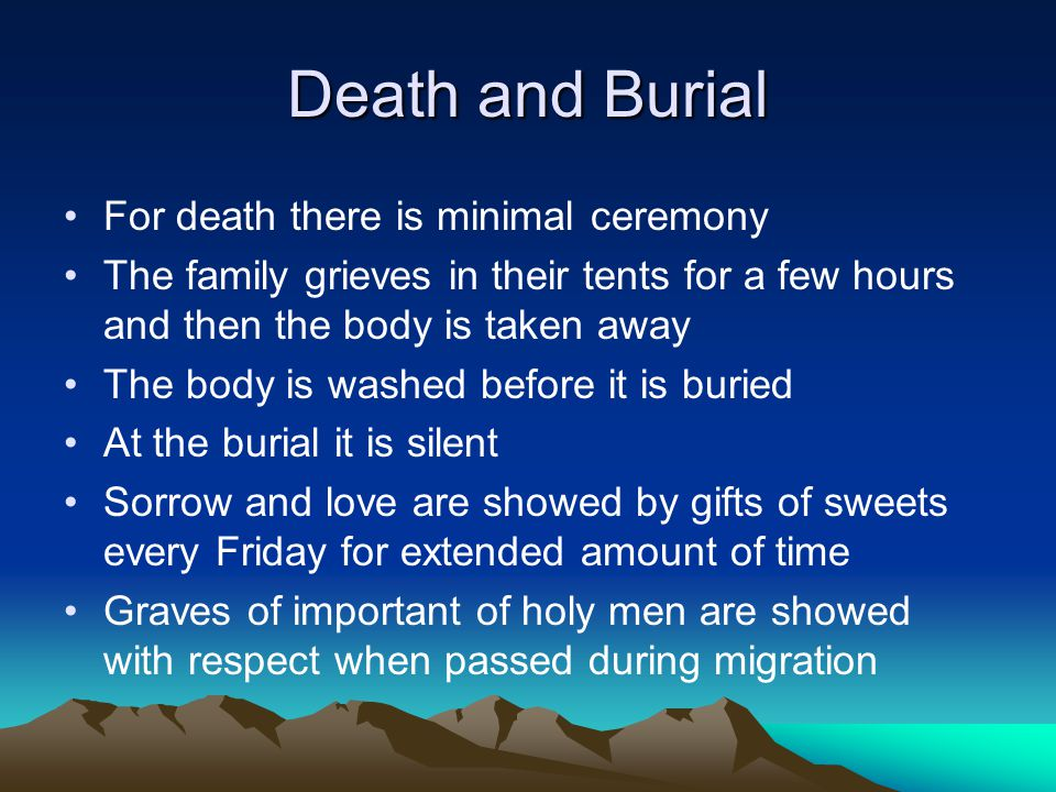 Death and Burial For death there is minimal ceremony