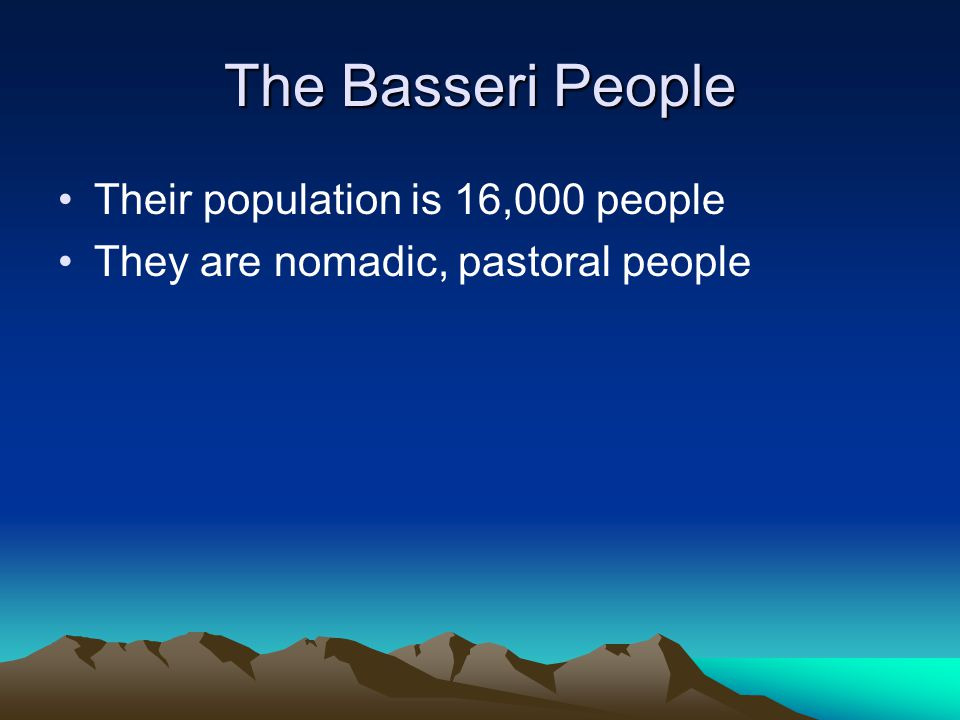 The Basseri People Their population is 16,000 people