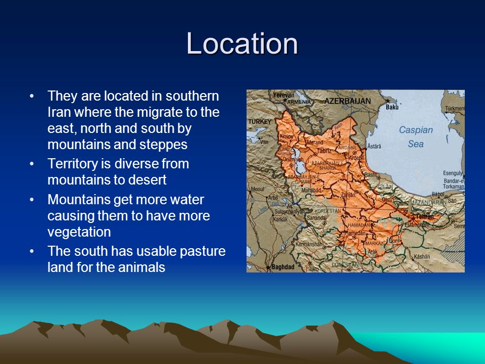 Location They are located in southern Iran where the migrate to the east, north and south by mountains and steppes.