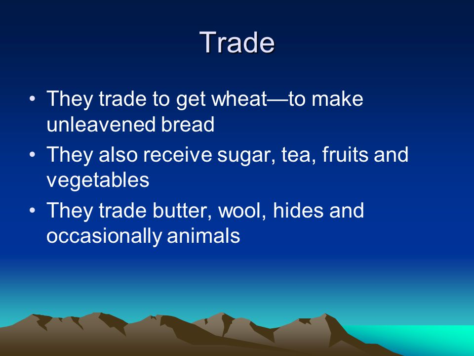 Trade They trade to get wheat—to make unleavened bread