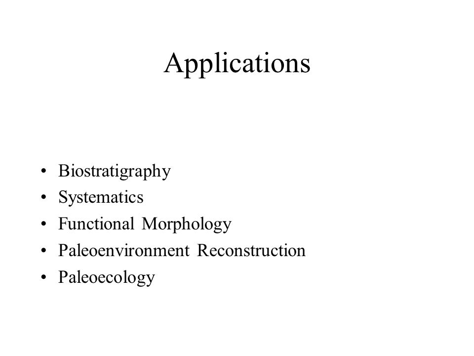 Applications Biostratigraphy Systematics Functional Morphology