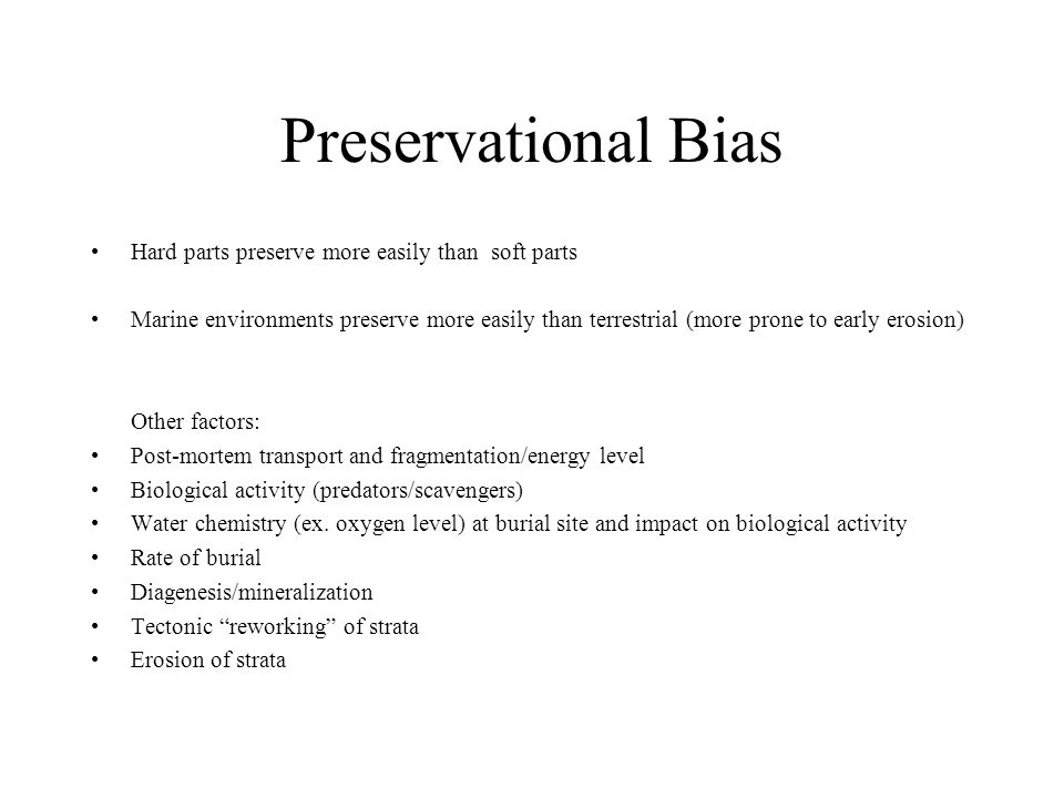 Preservational Bias Hard parts preserve more easily than soft parts