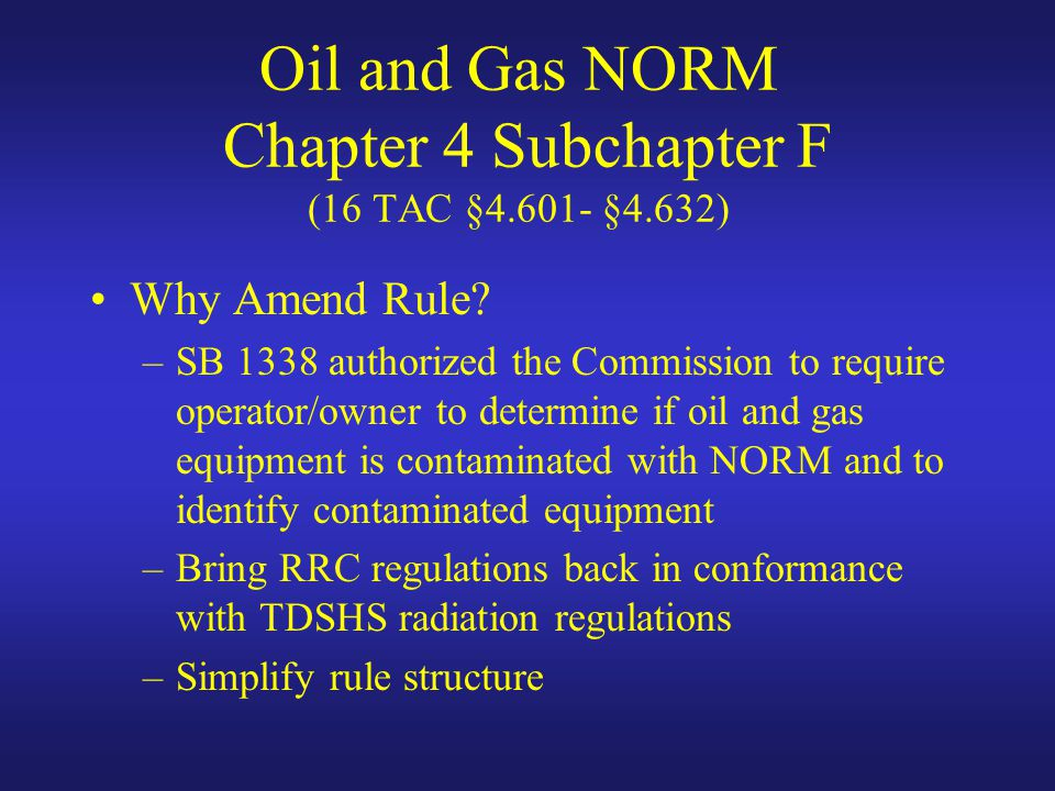 Oil and Gas NORM Chapter 4 Subchapter F (16 TAC §4.601- §4.632)