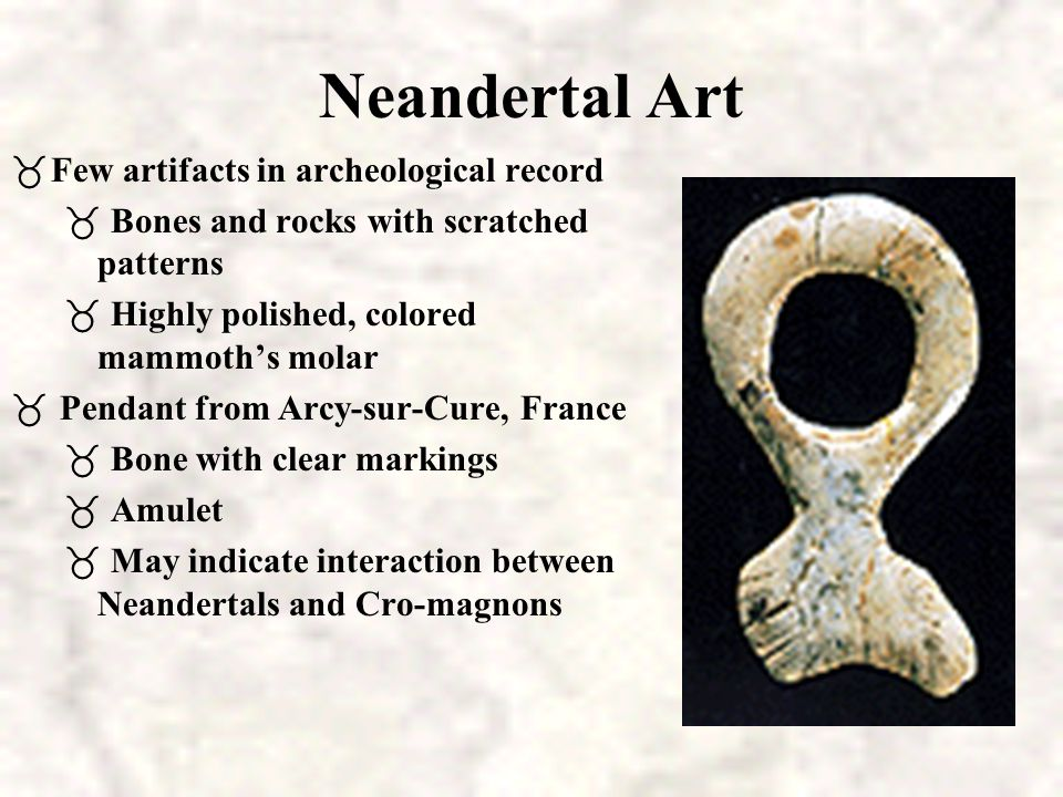 Neandertal Art Few artifacts in archeological record