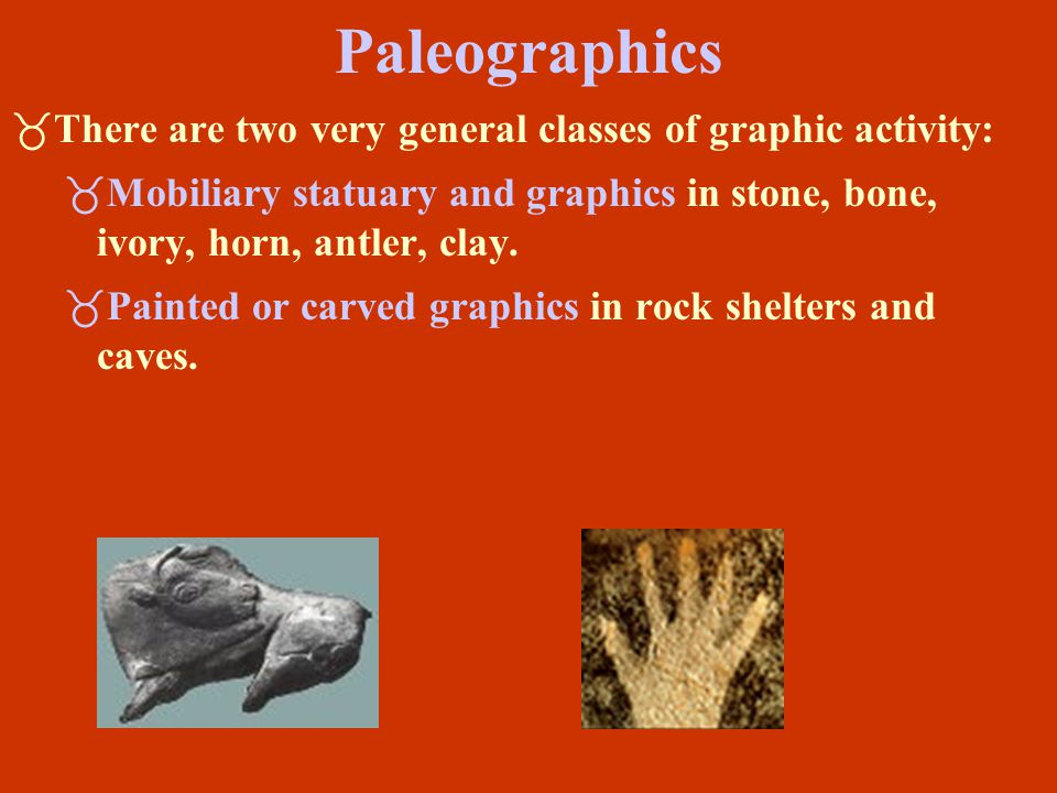 Paleographics There are two very general classes of graphic activity: