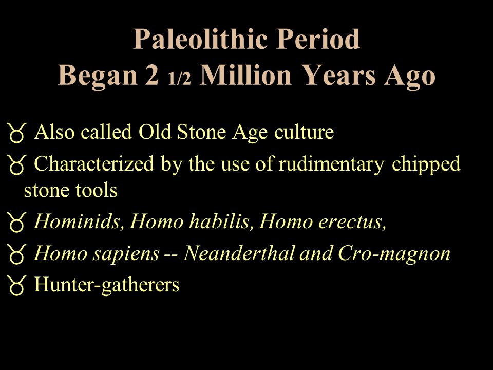 Paleolithic Period Began 2 1/2 Million Years Ago