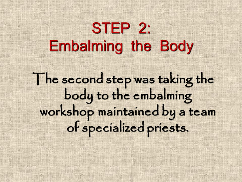 STEP 2: Embalming the Body