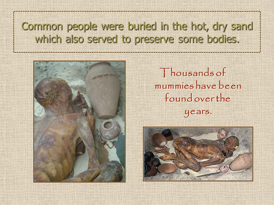 Thousands of mummies have been found over the years.