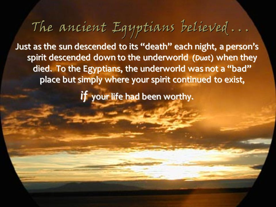 The ancient Egyptians believed . . .