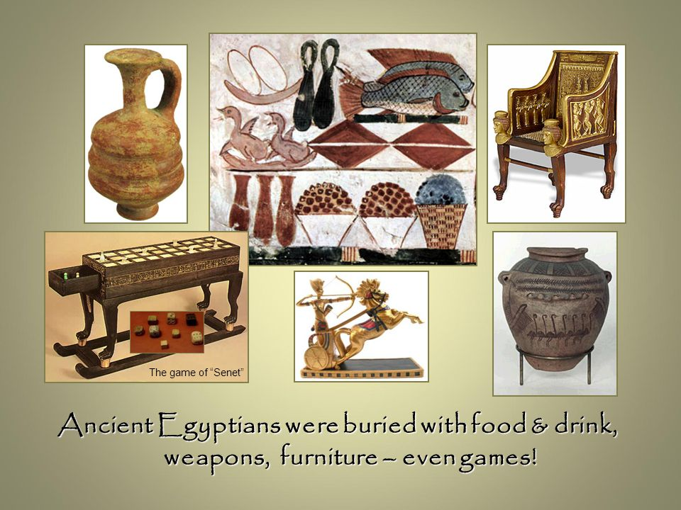 The game of Senet Ancient Egyptians were buried with food & drink, weapons, furniture – even games!
