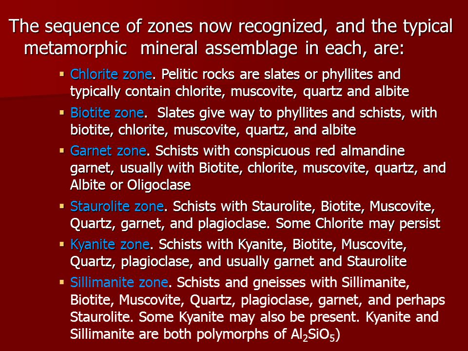 The sequence of zones now recognized, and the typical metamorphic mineral assemblage in each, are: