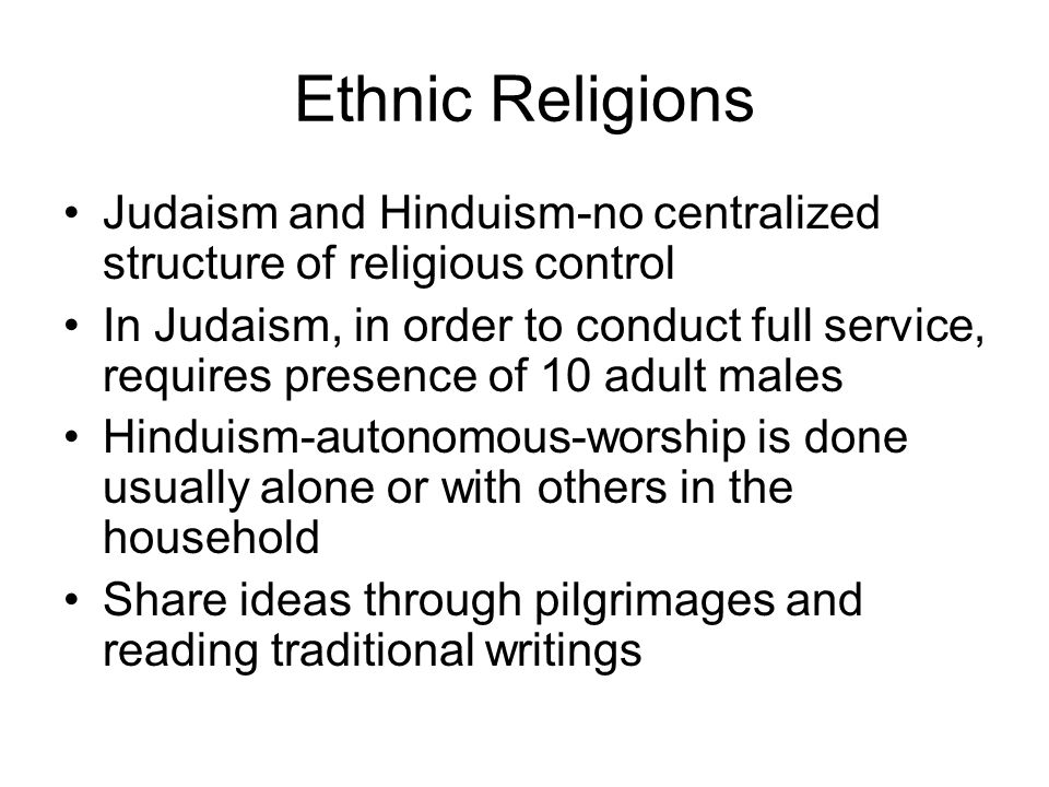 Ethnic Religions Judaism and Hinduism-no centralized structure of religious control.