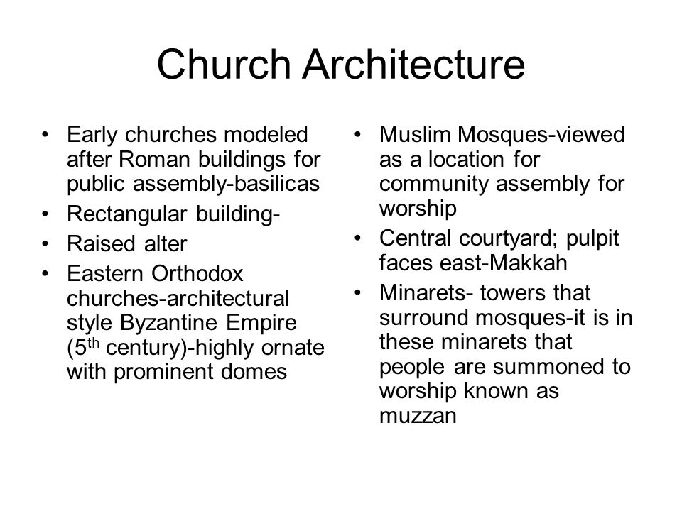 Church Architecture Early churches modeled after Roman buildings for public assembly-basilicas. Rectangular building-