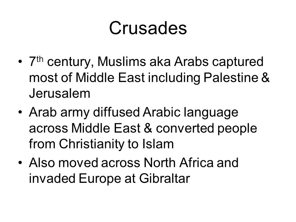 Crusades 7th century, Muslims aka Arabs captured most of Middle East including Palestine & Jerusalem.