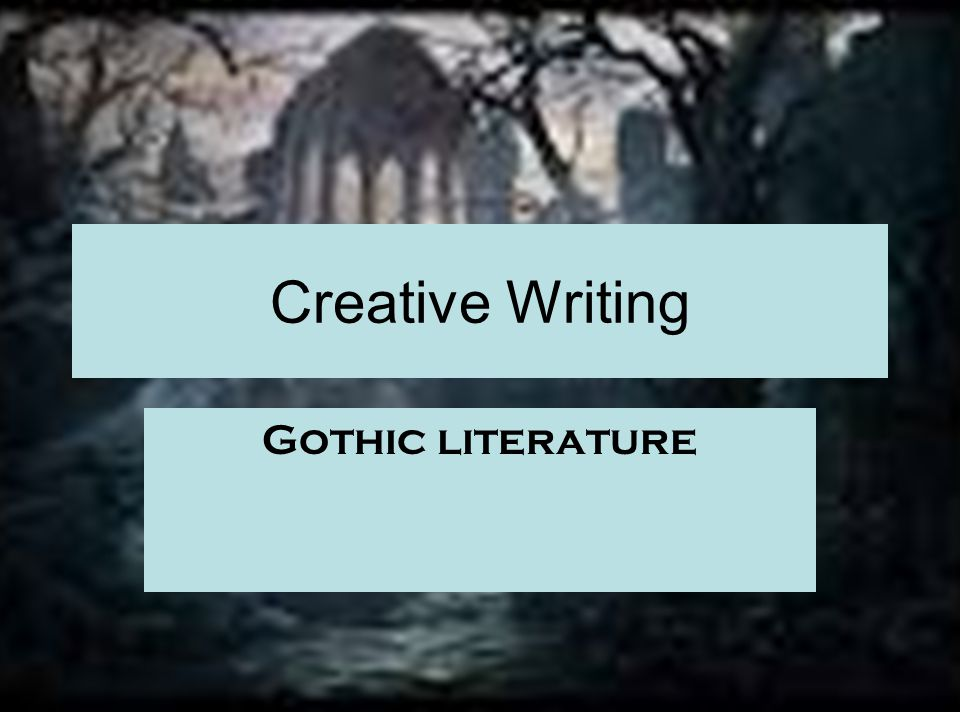 Creative Writing Gothic literature