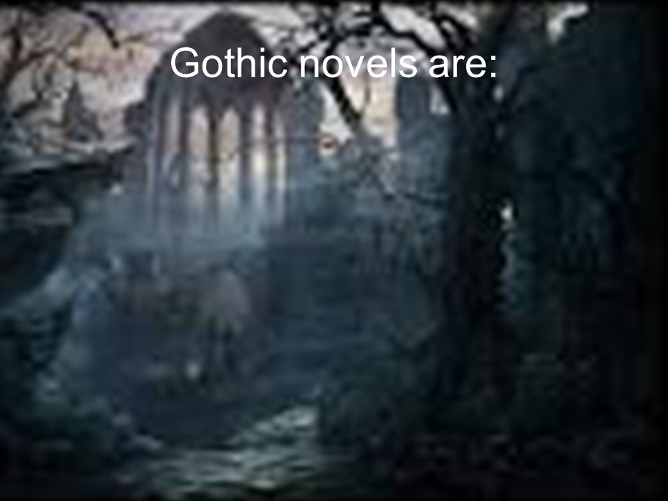 Gothic novels are: