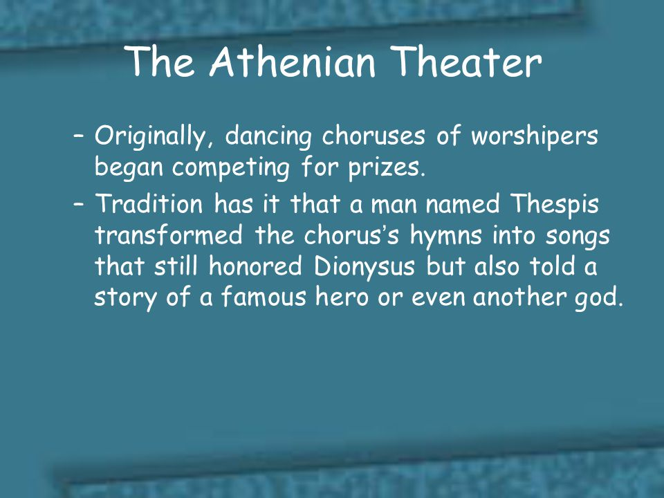 The Athenian Theater Originally, dancing choruses of worshipers began competing for prizes.