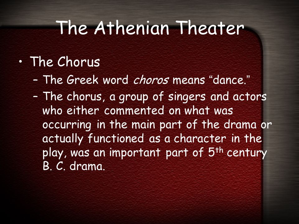 The Athenian Theater The Chorus The Greek word choros means dance.
