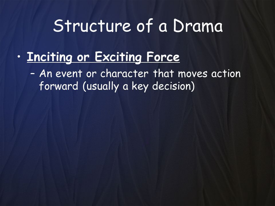 Structure of a Drama Inciting or Exciting Force