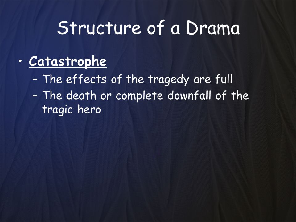 Structure of a Drama Catastrophe The effects of the tragedy are full