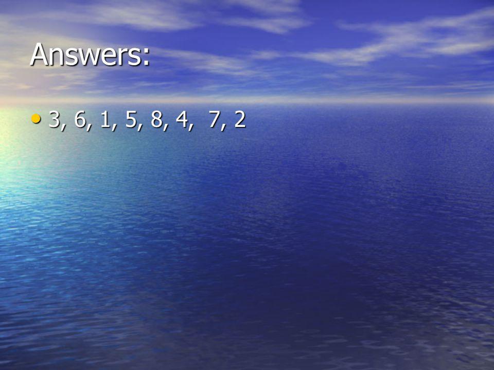 Answers: 3, 6, 1, 5, 8, 4, 7, 2