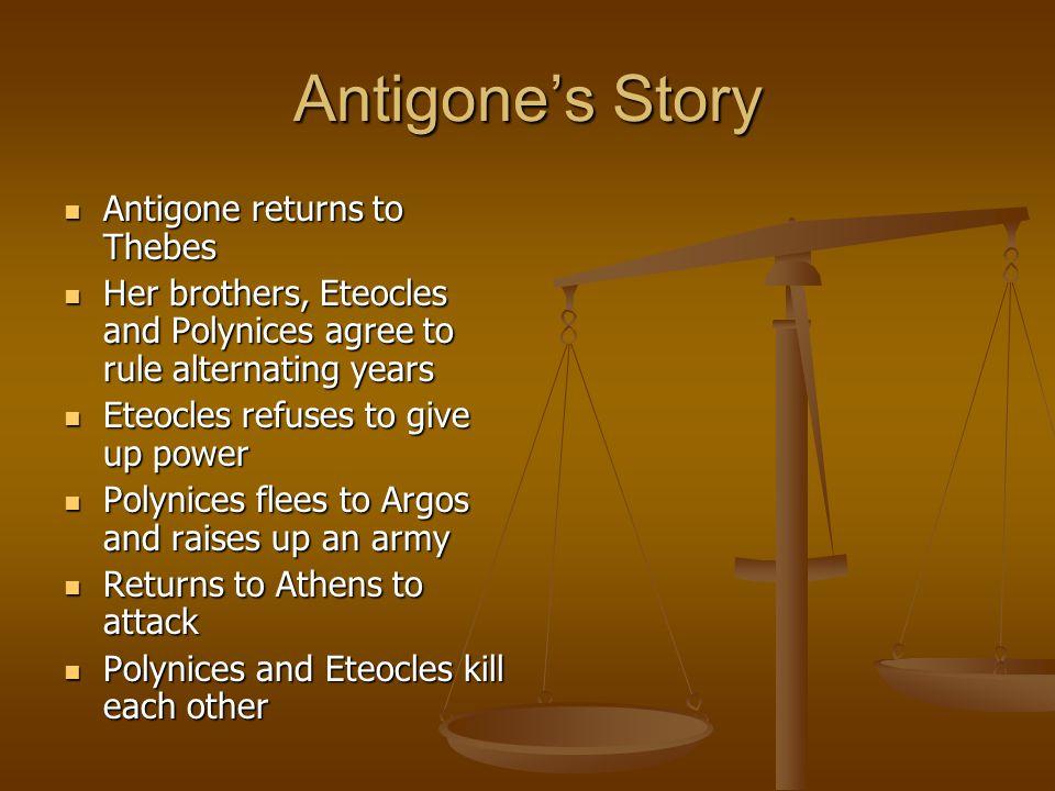 Antigone's Story Antigone returns to Thebes