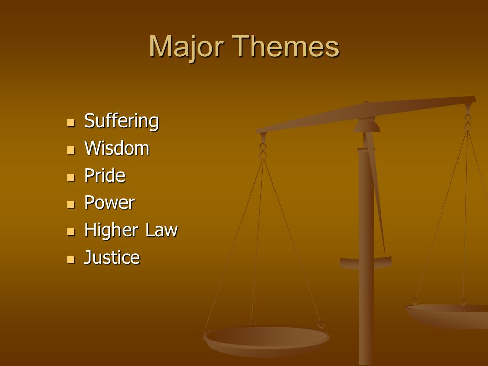 Major Themes Suffering Wisdom Pride Power Higher Law Justice