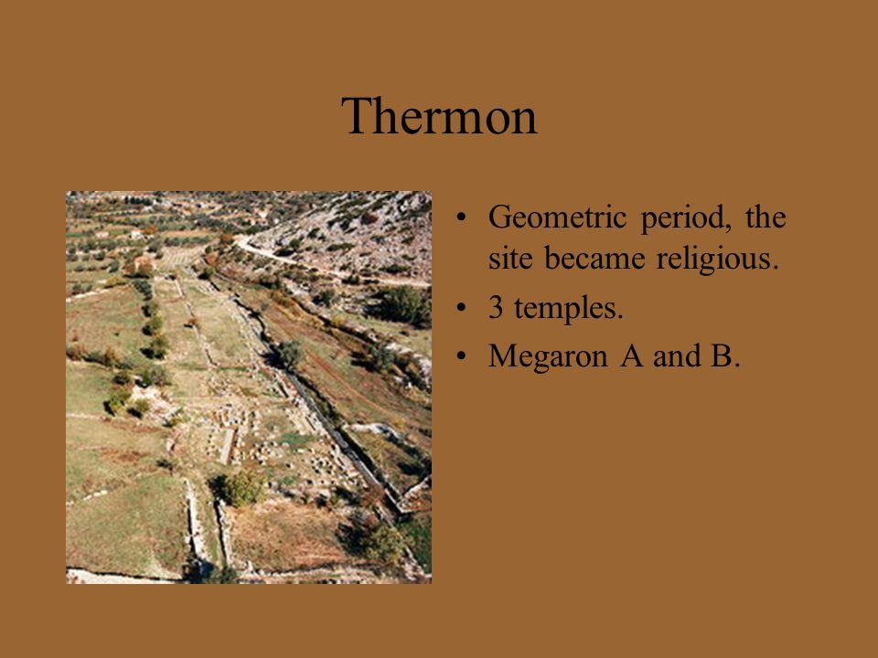 Thermon Geometric period, the site became religious. 3 temples.