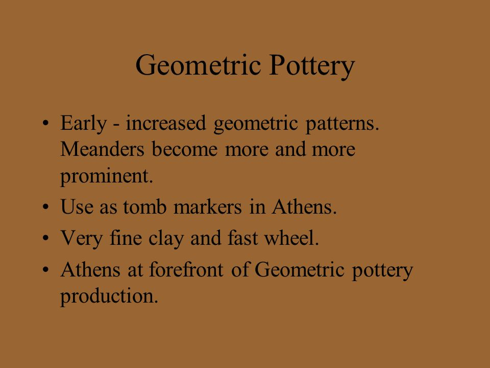 Geometric Pottery Early - increased geometric patterns. Meanders become more and more prominent. Use as tomb markers in Athens.