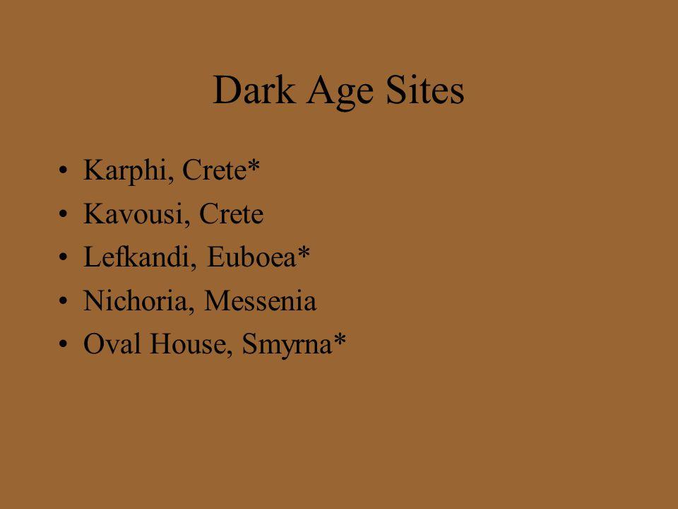 Dark Age Sites Karphi, Crete* Kavousi, Crete Lefkandi, Euboea*
