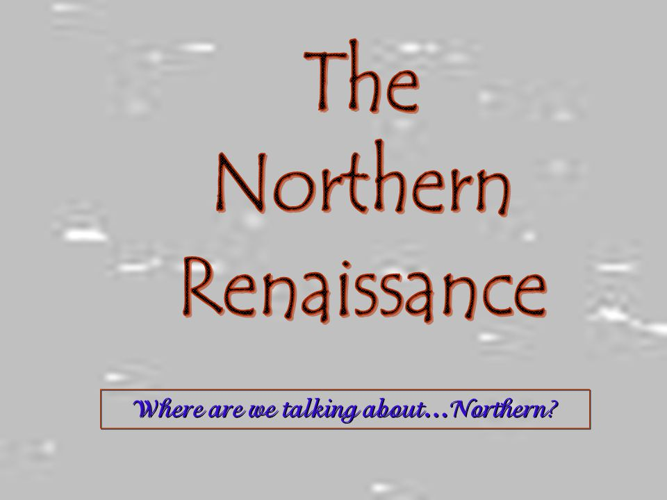 Where are we talking about…Northern