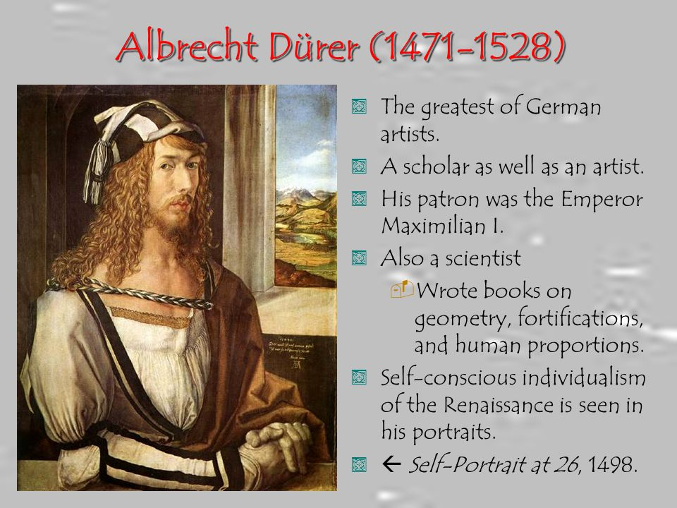 Albrecht Dürer (1471-1528) The greatest of German artists.