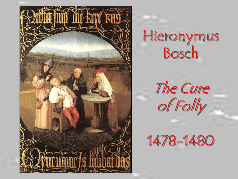 Hieronymus Bosch The Cure of Folly 1478-1480