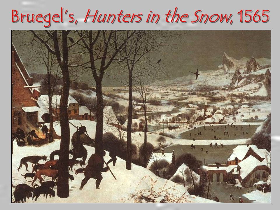Bruegel's, Hunters in the Snow, 1565