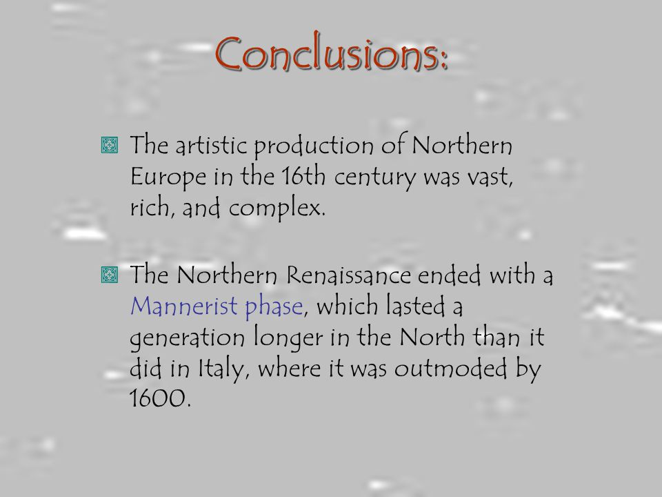 Conclusions: The artistic production of Northern Europe in the 16th century was vast, rich, and complex.