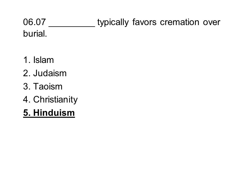 06.07 _________ typically favors cremation over burial.