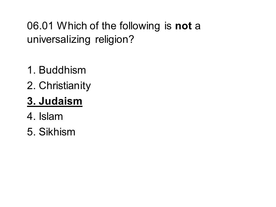 06.01 Which of the following is not a universalizing religion