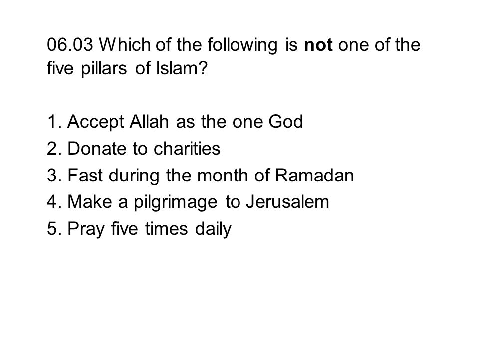 06.03 Which of the following is not one of the five pillars of Islam