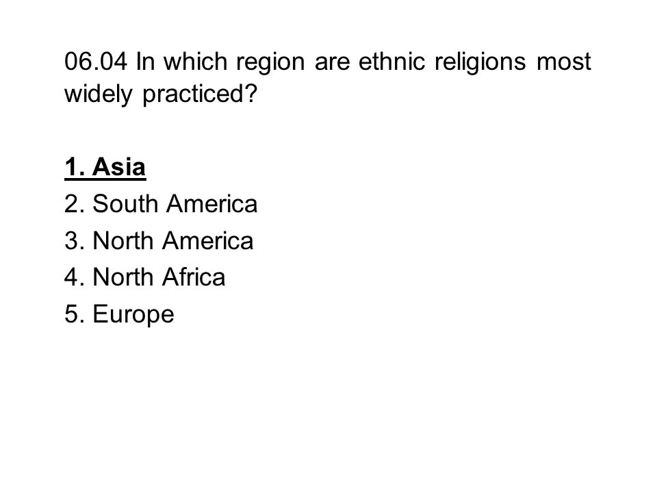 06.04 In which region are ethnic religions most widely practiced
