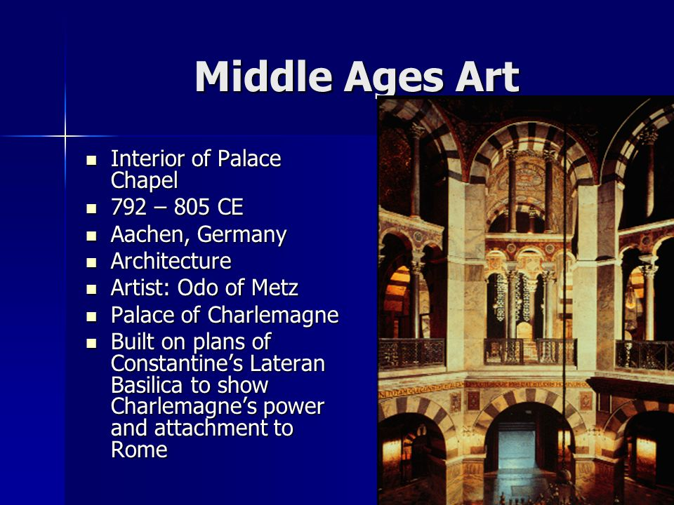 Middle Ages Art Interior of Palace Chapel 792 – 805 CE Aachen, Germany