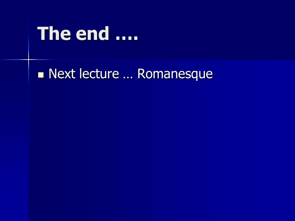 The end …. Next lecture … Romanesque