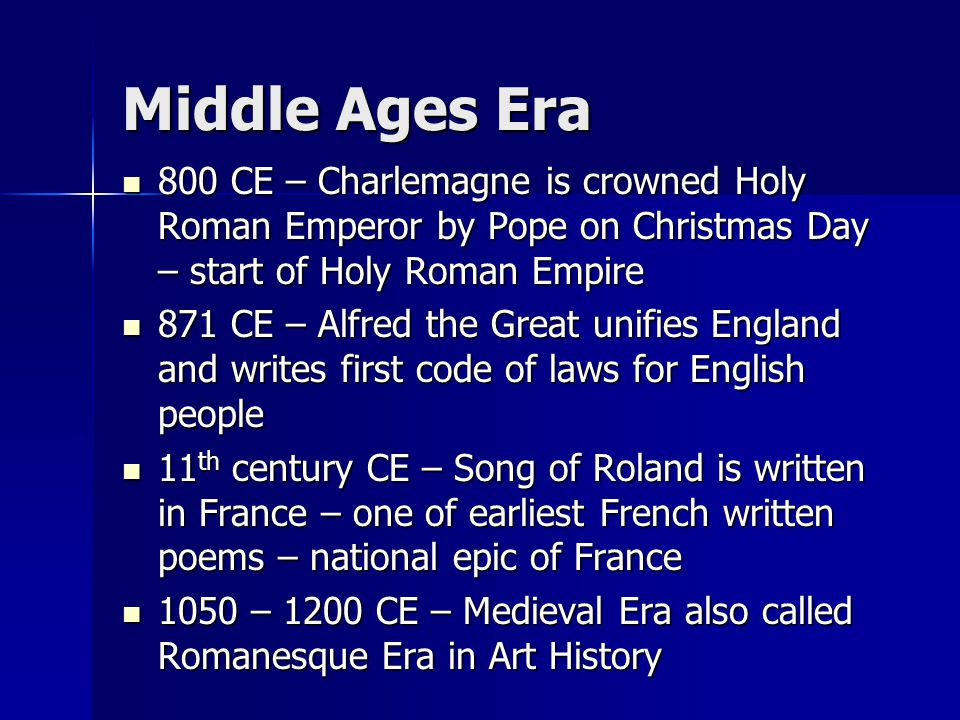 Middle Ages Era 800 CE – Charlemagne is crowned Holy Roman Emperor by Pope on Christmas Day – start of Holy Roman Empire.