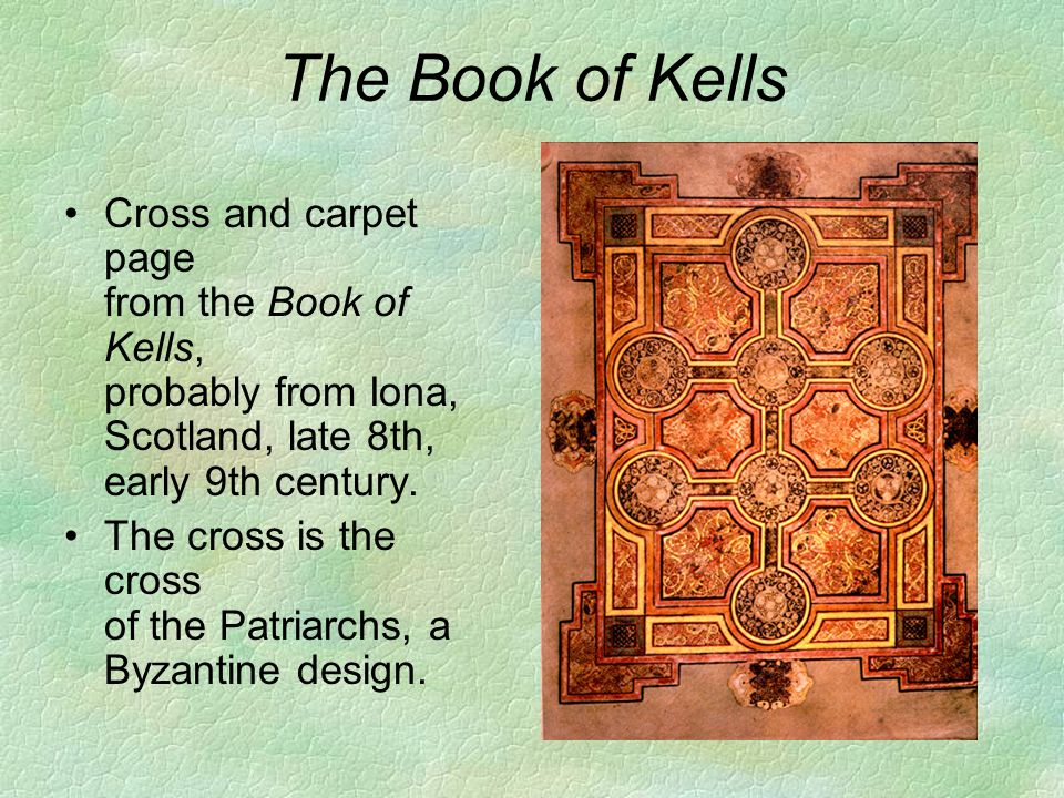 The Book of Kells Cross and carpet page from the Book of Kells, probably from Iona, Scotland, late 8th, early 9th century.