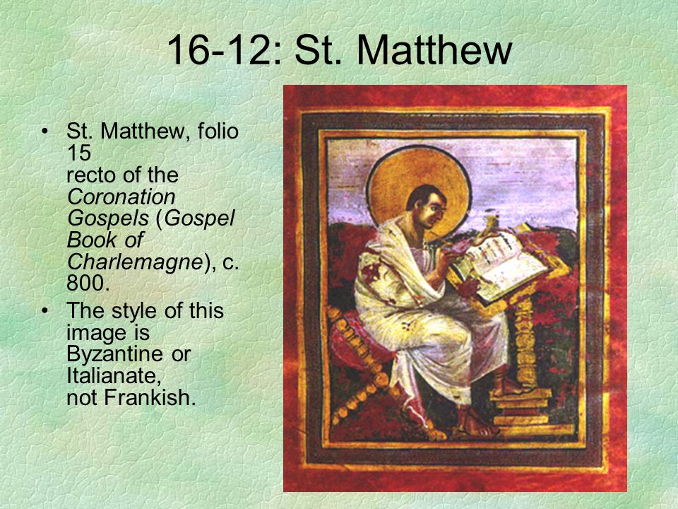 16-12: St. Matthew St. Matthew, folio 15 recto of the Coronation Gospels (Gospel Book of Charlemagne), c. 800.