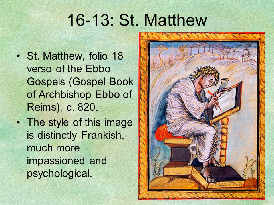 16-13: St. Matthew St. Matthew, folio 18 verso of the Ebbo Gospels (Gospel Book of Archbishop Ebbo of Reims), c. 820.