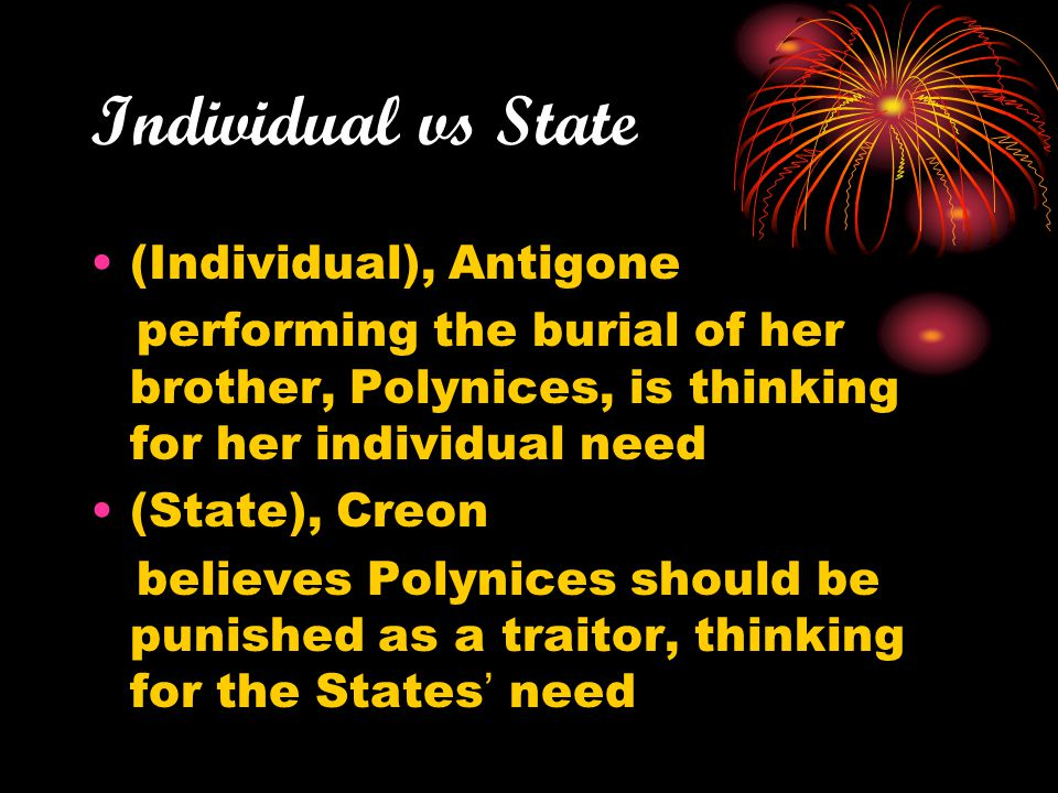 antigone individual vs state essay Essays and criticism on sophocles' antigone - critical essays already knew what would happen at the end of antigone the state versus the individual.