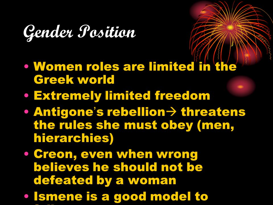 Gender Position Women roles are limited in the Greek world