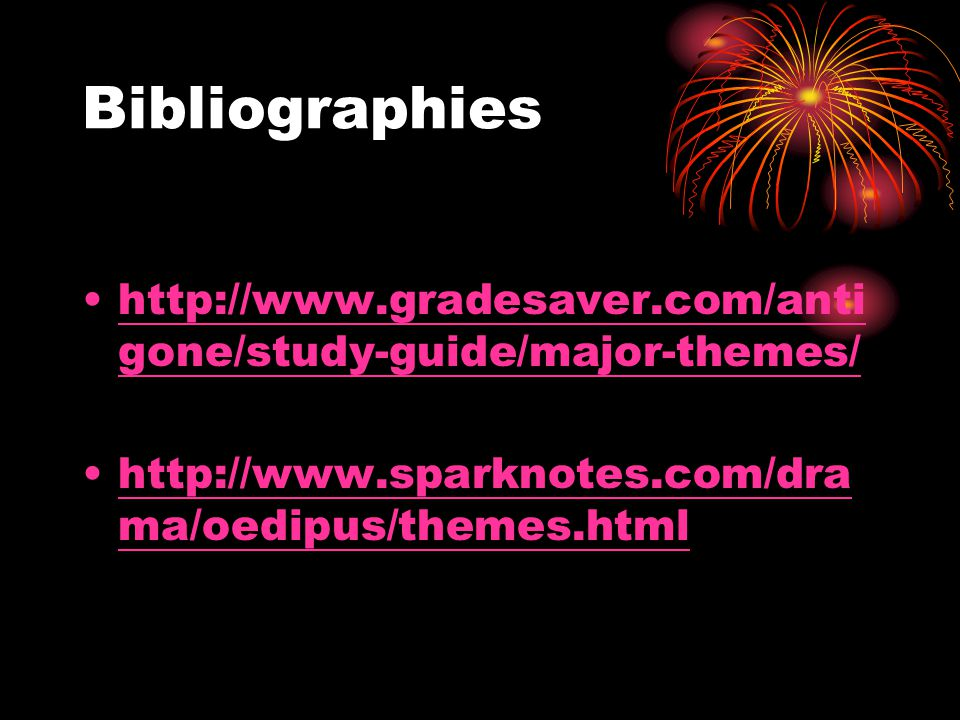 Bibliographies http://www.gradesaver.com/antigone/study-guide/major-themes/ http://www.sparknotes.com/drama/oedipus/themes.html.